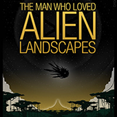 The Man Who Loved Alien Landscapes book cover illustration by Bradsharp